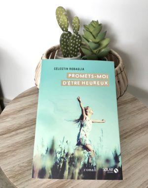 Promets-moi d'être heureux Célestin Robaglia roman de développement personnel nature Editions Solar